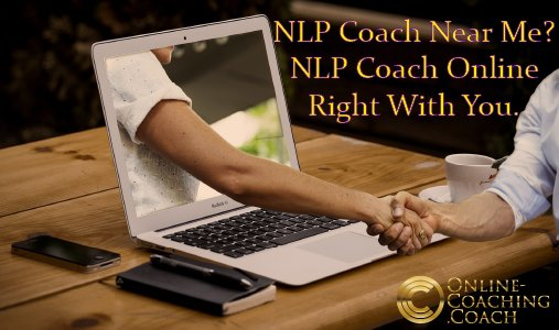 NLP Coach Near Me? NLP Coach Online Right With You