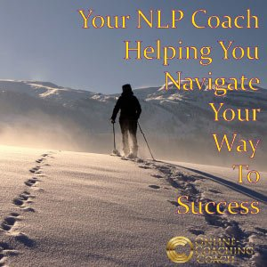 Your NLP Coach Helping You Navigate Your Way To Success